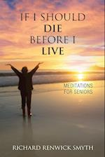 If I Should Die Before I Live: : Meditations for Seniors