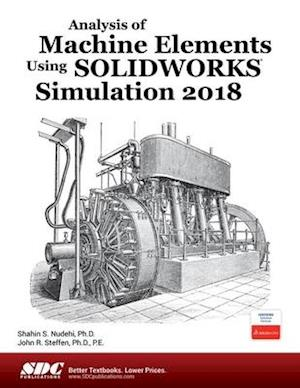 Analysis of Machine Elements Using SOLIDWORKS Simulation 2018