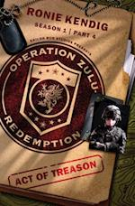 Operation Zulu Redemption: Act of Treason - Part 4