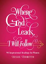 Where God Leads, I Will Follow af Jessie Fioritto