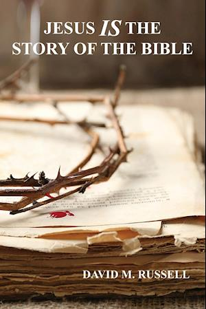 Bog, hæftet Jesus IS the Story of the Bible af David M. Russell