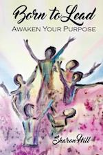Born to Lead: Awaken Your Purpose