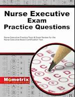 Nurse Executive Exam Practice Questions (Mometrix Test Preparation)