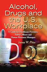 Alcohol, Drugs and the U.S. Workplace (Substance Abuse Assessment, Interventions and Treatment)