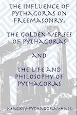 The Influence of Pythagoras on Freemasonry, The Golden Verses of Pythagoras and The Life and Philosophy of Pythagoras
