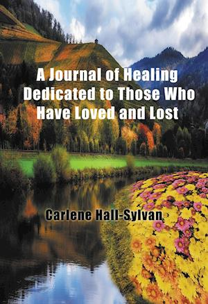 Journal of Healing Dedicated to Those Who Have Loved and Lost