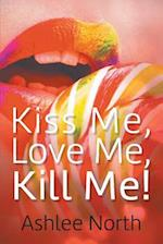 Kiss Me, Love Me, Kill Me!