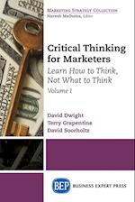 Critical Thinking for Marketers, Volume I