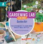 Garden Art (Gardening Lab for Kids)