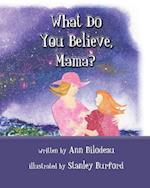 What Do You Believe, Mama?