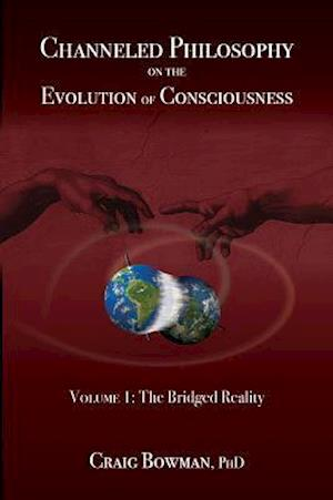 Bog, paperback Channeled Philosophy on the Evolution of Consciousness, Volume 1 af Craig Bowman