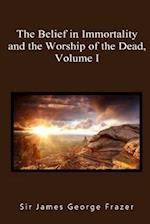 The Belief in Immortality and the Worship of the Dead, Volume I af Sir James George Frazer