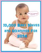 10,000 BABY NAMES AND MEANINGS FOR 2014