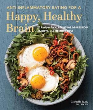 Bog, paperback Anti-Inflammatory Eating For A Happy, Healthy Brain af Michelle Babb