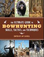 Ultimate Guide to Bowhunting Skills, Tactics, and Techniques