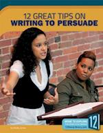 12 Great Tips on Writing to Persuade (Great Tips on Writing)