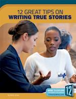 12 Great Tips on Writing True Stories (Great Tips on Writing)