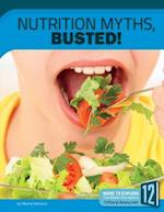 Nutrition Myths, Busted! (Science Myths Busted)