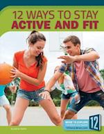 12 Ways to Stay Active and Fit (Healthy Living)