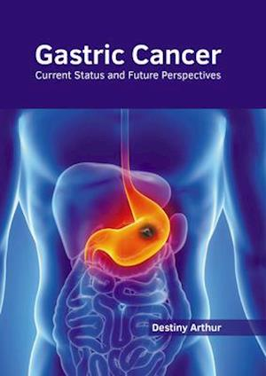 Gastric Cancer: Current Status and Future Perspectives