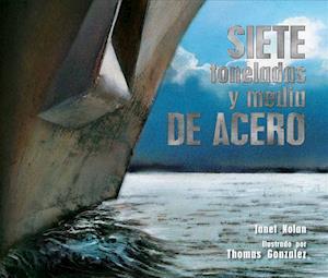 Bog, hardback Siete Toneladas y Media de Acero = Seven and a Half Tons of Steel af Janet Nolan