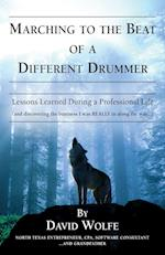 MARCHING TO THE BEAT OF A DIFFERENT DRUMMER: Lessons Learned during a Professional Life (and discovering the business I was REALLY in along the way...
