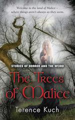 The Trees of Malice: Stories of Horror and the Weird