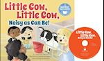 Little Cow, Little Cow, Noisy as Can Be! (Father Goose Animal Rhymes)