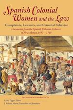 Spanish Colonial Women and the Law: Complaints, Lawsuits, and Criminal Behavior: Documents from the Spanish Colonial Archives of New Mexico, 1697-1749