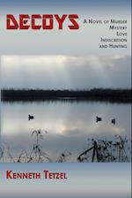 Decoys: A Novel of Murder, Mystery, Love, Indiscretion and Hunting