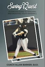 SwingQuest: A Coach's Guide to Teaching and Enjoying Youth Baseball