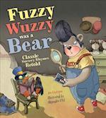 Fuzzy Wuzzy Was a Bear (Classic Nursery Rhymes Retold)