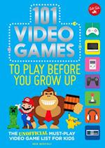 101 Video Games to Play Before You Grow Up (101 Things)