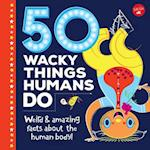 50 Wacky Things Humans Do (Wacky Series)