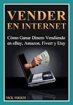 Vender En Internet - Como Ganar Dinero Vendiendo En Ebay, Amazon, Fiverr Y Etsy