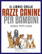 Il Libro Delle Razze Canine Per Bambini - Sono Tutti Cani af Amber Richards