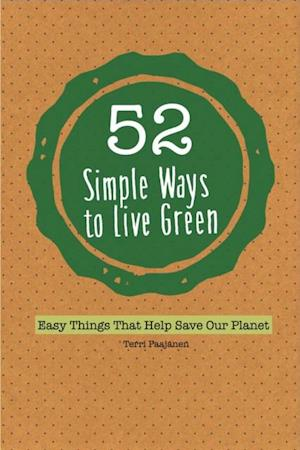 52 Simple Ways to Live Green: Easy Things That Help Save Our Planet af Terri Paajanen