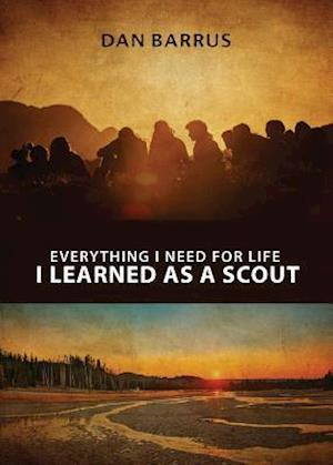 Bog, paperback Everything I Need for Life I Learned as a Scout af Dan Barrus