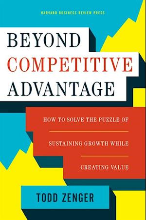 Beyond Competitive Advantage af Todd Zenger