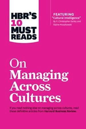 HBR's 10 Must Reads on Managing Across Cultures (with featured article Cultural Intelligence by P. Christopher Earley and Elaine Mosakowski) af Jeanne Brett