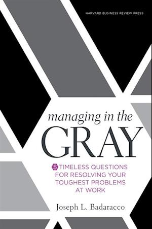 Managing in the Gray af Joseph L. Badaracco Jr.