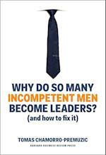 Why Do So Many Incompetent Men Become Leaders? (And How to Fix It) (HB)