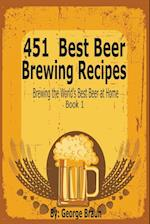 451 Best Beer Brewing Recipes: Brewing the World's Best Beer at Home Book 1