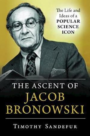 The Ascent of Jacob Bronowski