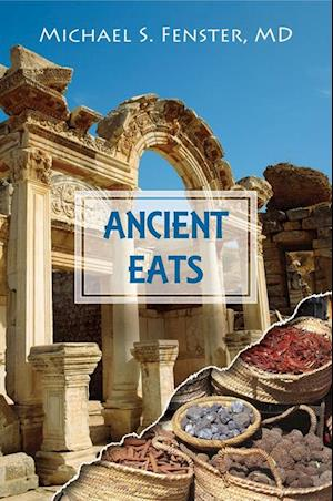 ANCIENT EATS af Michael S. Fenster MD