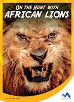 On the Hunt With African Lions (On the Hunt with Animal Predators)