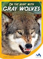On the Hunt With Gray Wolves (On the Hunt with Animal Predators)