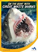On the Hunt With Great White Sharks (On the Hunt with Animal Predators)