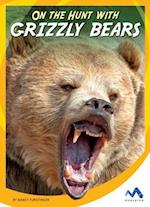 On the Hunt With Grizzly Bears (On the Hunt with Animal Predators)