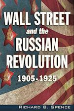 Wall Street and the Russian Revolution 1905-1925 af Richard B. Spence